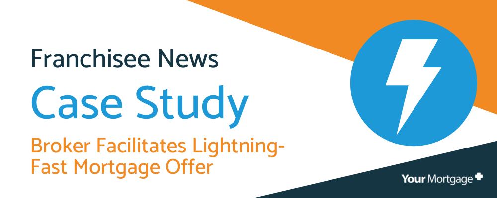 Broker Facilitates Lightning-Fast Mortgage Offer