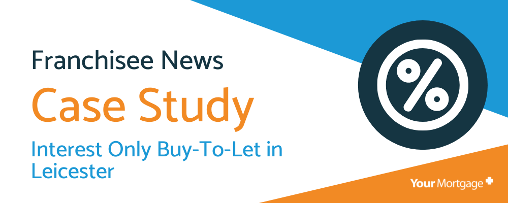 Your Mortgage Plus Case Study: Interest Only Buy-To-Let in Leicester