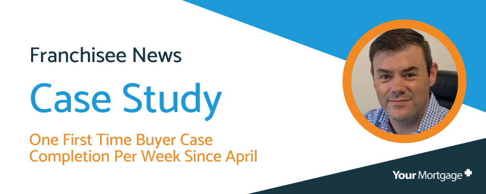Your Mortgage Plus Case Study: One FTB Case Completion Per Week Since April