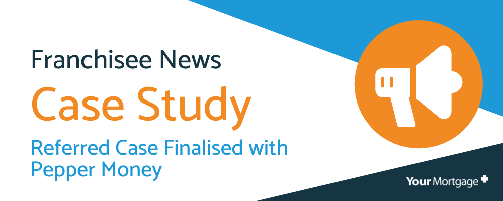Your Mortgage Plus Case Study: Referred Case Finalised with Pepper Money